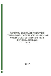 Studiul integrat biocomportamental în rândul grupurilor cu risc sporit de infectare HIV în Republica Moldova, 2016